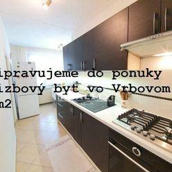 Pripravujeme do ponuky 4-izbový byt vo Vrbovom 70 m2